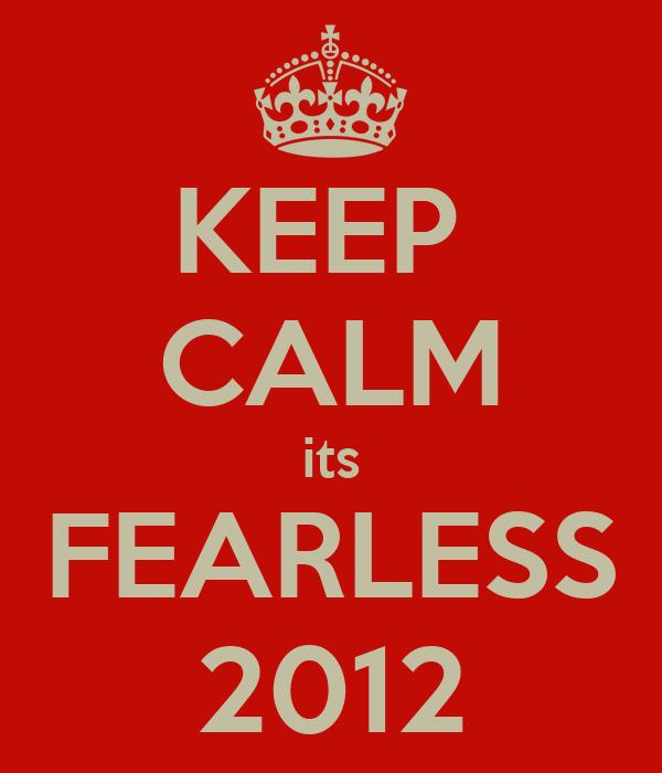 KEEP  CALM its FEARLESS 2012