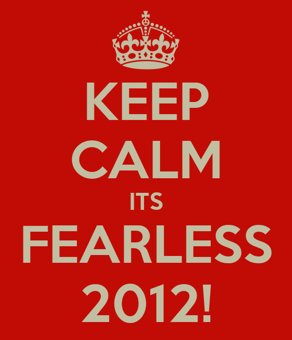 KEEP CALM ITS FEARLESS 2012!