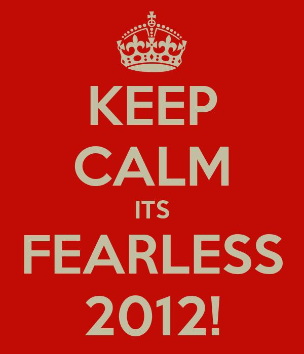 KEEP CALM ITS FEARLESS 2012!