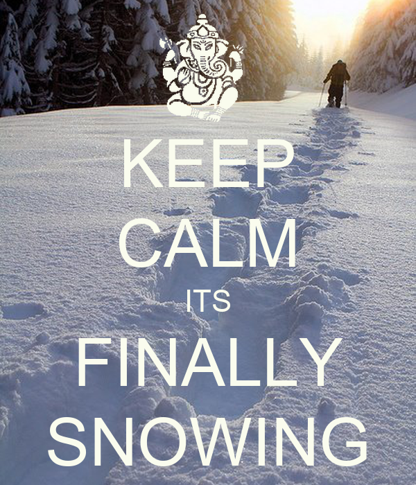 KEEP CALM ITS FINALLY SNOWING