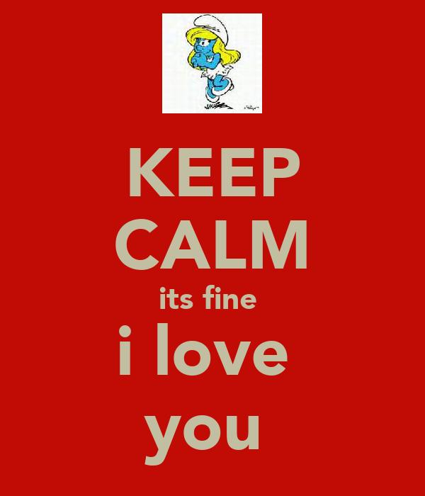 KEEP CALM its fine  i love  you