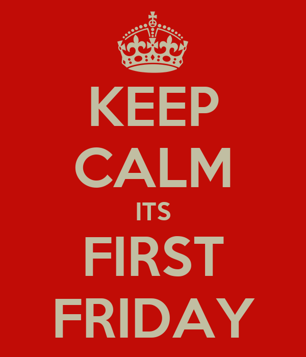 KEEP CALM ITS FIRST FRIDAY