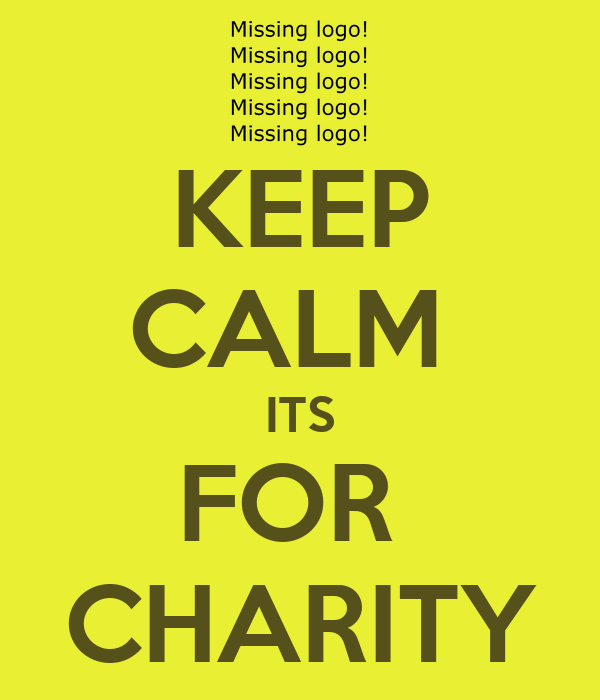 KEEP CALM  ITS FOR  CHARITY