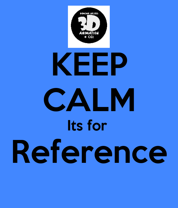 KEEP CALM Its for  Reference