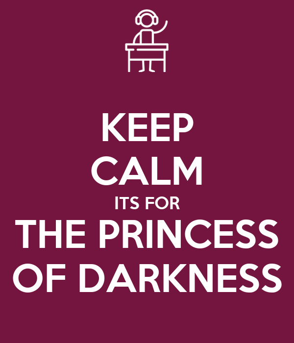 KEEP CALM ITS FOR THE PRINCESS OF DARKNESS