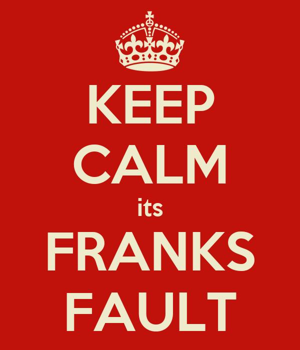 KEEP CALM its FRANKS FAULT