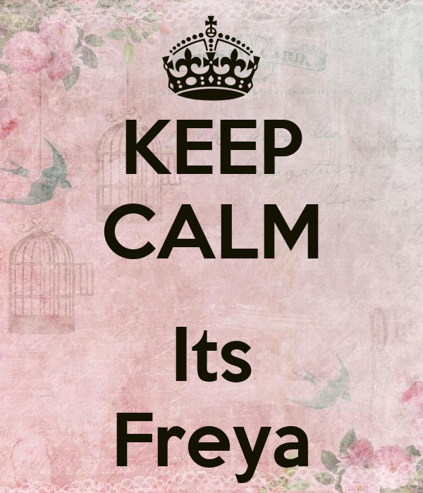 KEEP CALM  Its Freya