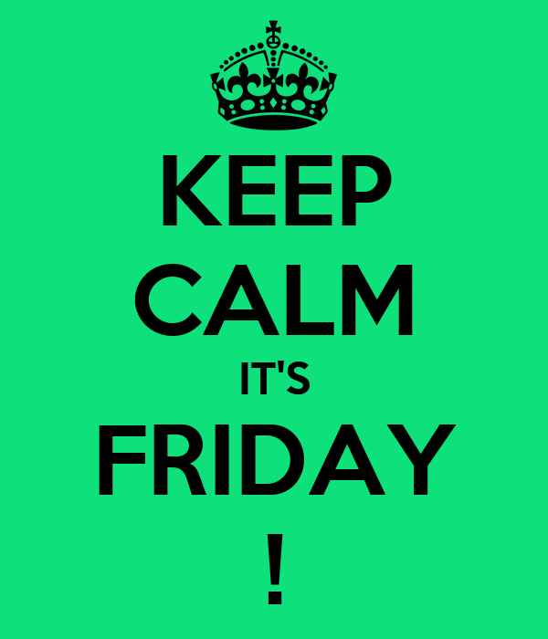 KEEP CALM IT'S FRIDAY !