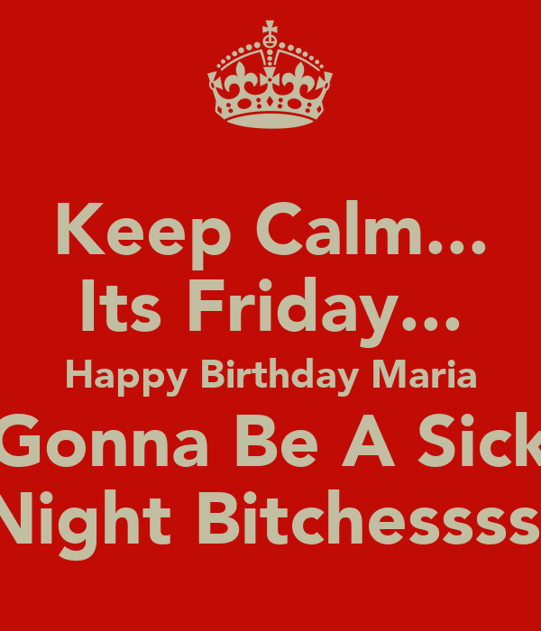 Keep Calm... Its Friday... Happy Birthday Maria Gonna Be A Sick Night Bitchessss.