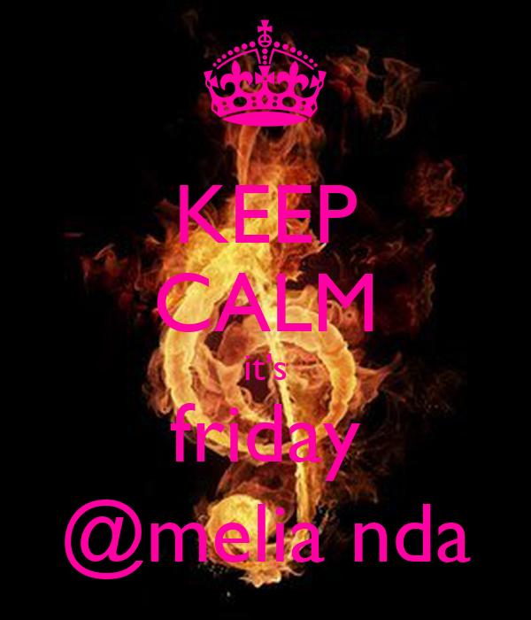KEEP CALM it's friday @melia nda