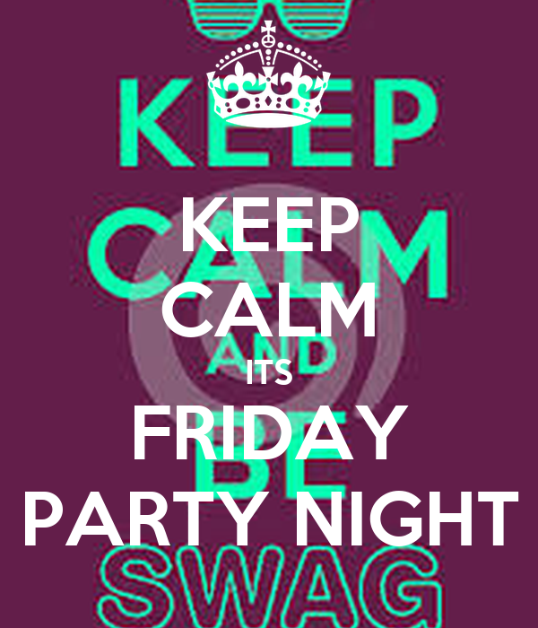 KEEP CALM ITS FRIDAY PARTY NIGHT