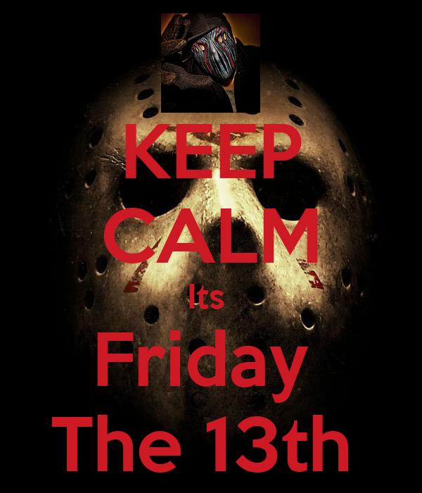 KEEP CALM Its Friday The 13th Poster | fernando ortiz ...