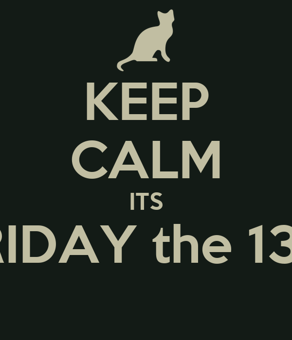KEEP CALM ITS FRIDAY the 13th