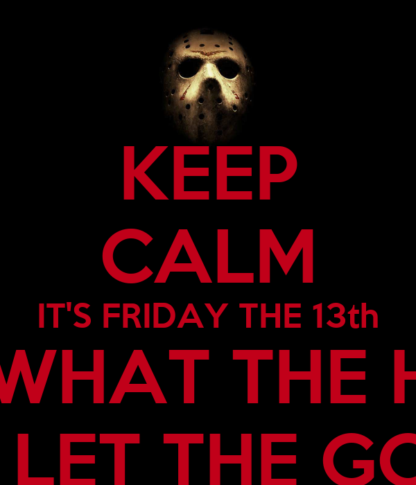 KEEP CALM IT'S FRIDAY THE 13th OH WHAT THE HELL IT'S PAYDAY AND LET THE GOODVIBES ROLLIN'!