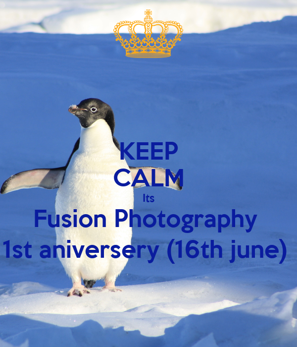 KEEP CALM Its Fusion Photography  1st aniversery (16th june)