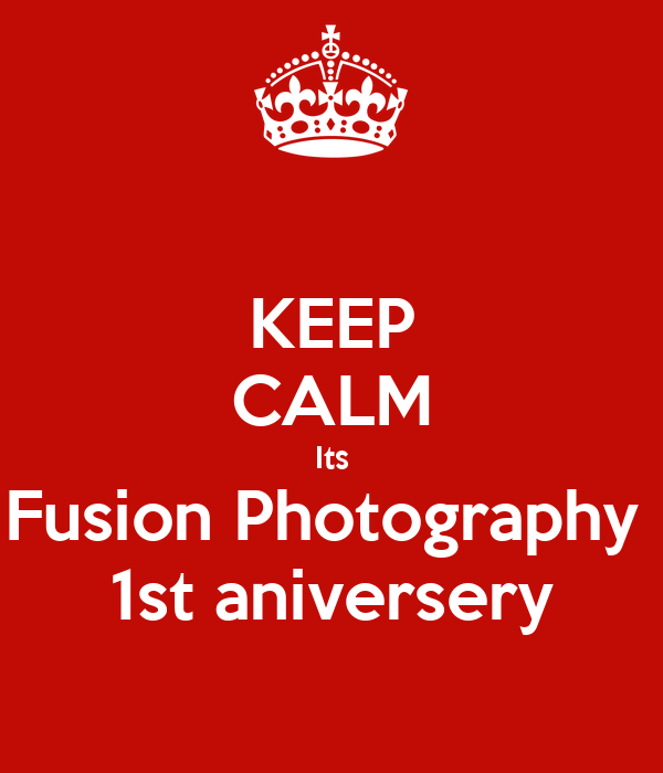 KEEP CALM Its Fusion Photography  1st aniversery