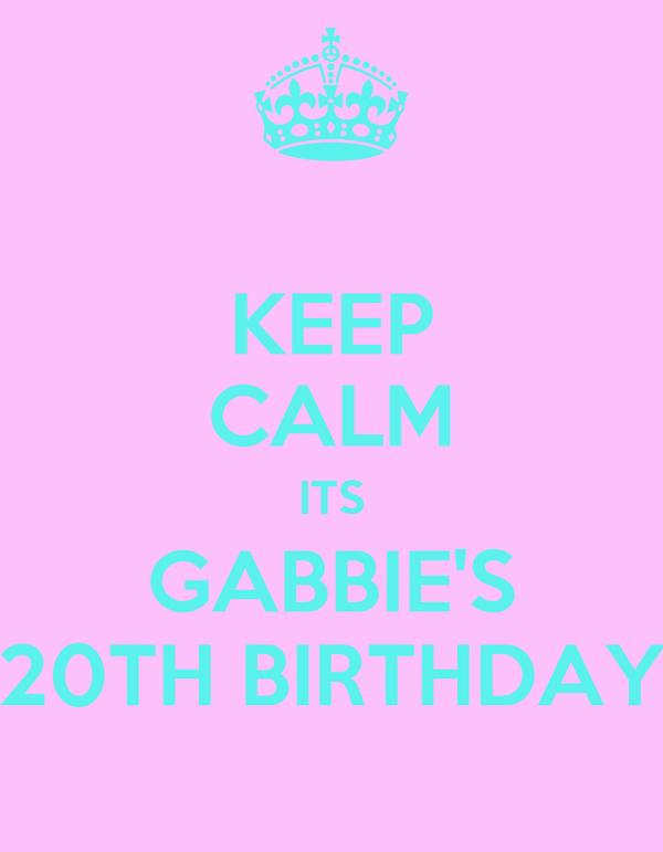 KEEP CALM ITS GABBIE'S 20TH BIRTHDAY