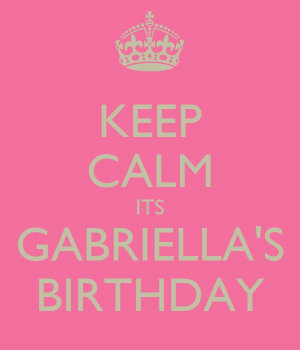 KEEP CALM ITS GABRIELLA'S BIRTHDAY