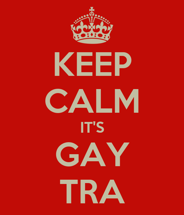 KEEP CALM IT'S GAY TRA