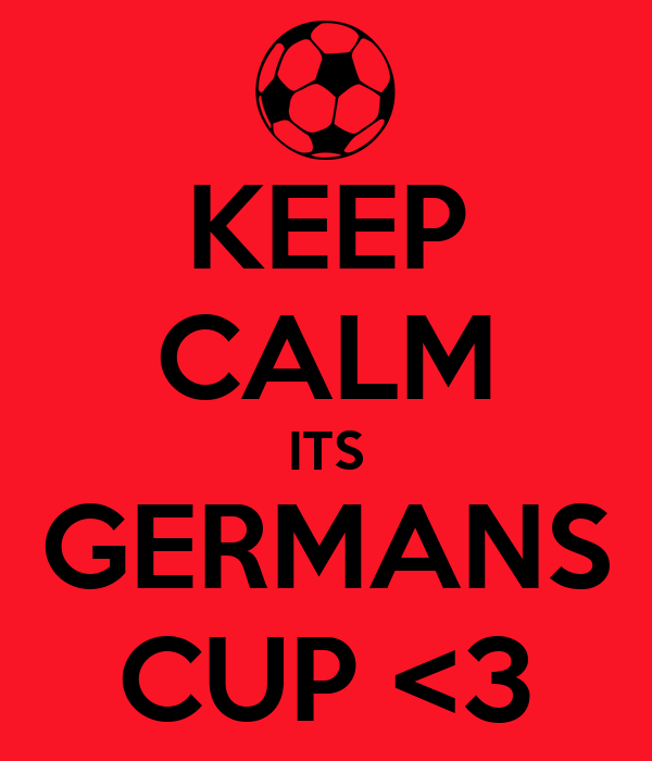 KEEP CALM ITS GERMANS CUP <3