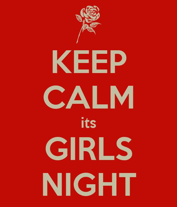 KEEP CALM its GIRLS NIGHT