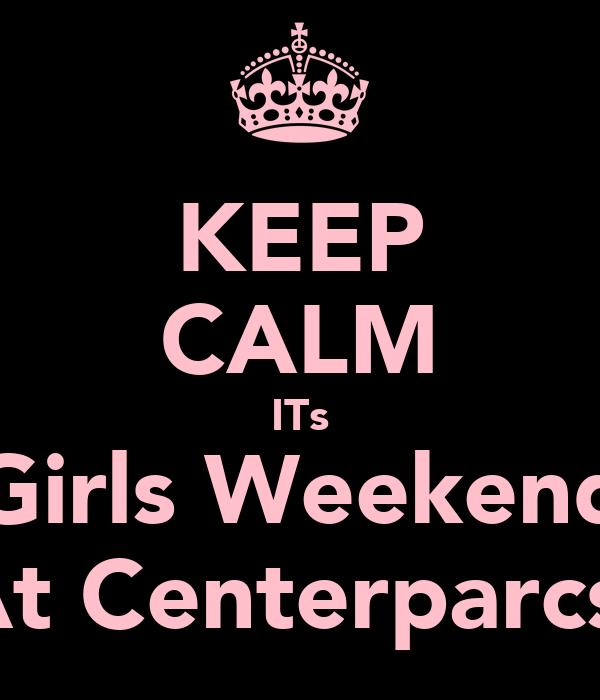 KEEP CALM ITs Girls Weekend At Centerparcs