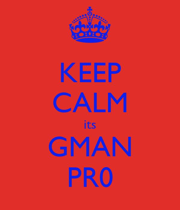 KEEP CALM its GMAN PR0