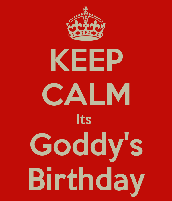 KEEP CALM Its  Goddy's Birthday