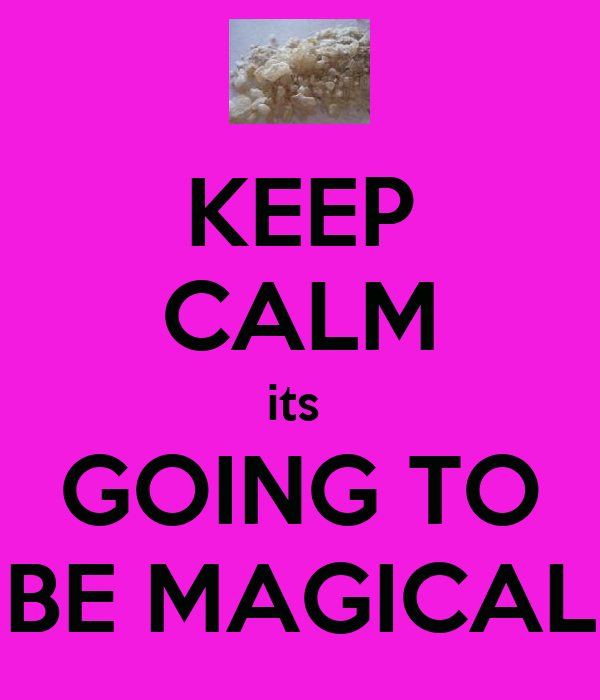 KEEP CALM its  GOING TO BE MAGICAL