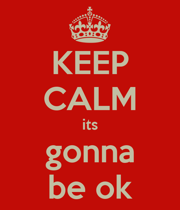 KEEP CALM its gonna be ok