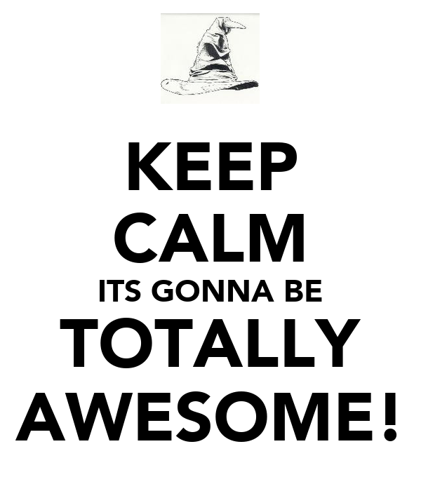 KEEP CALM ITS GONNA BE TOTALLY AWESOME!
