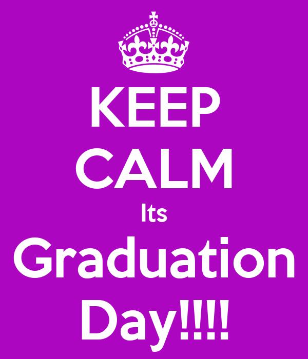 KEEP CALM Its Graduation Day!!!!