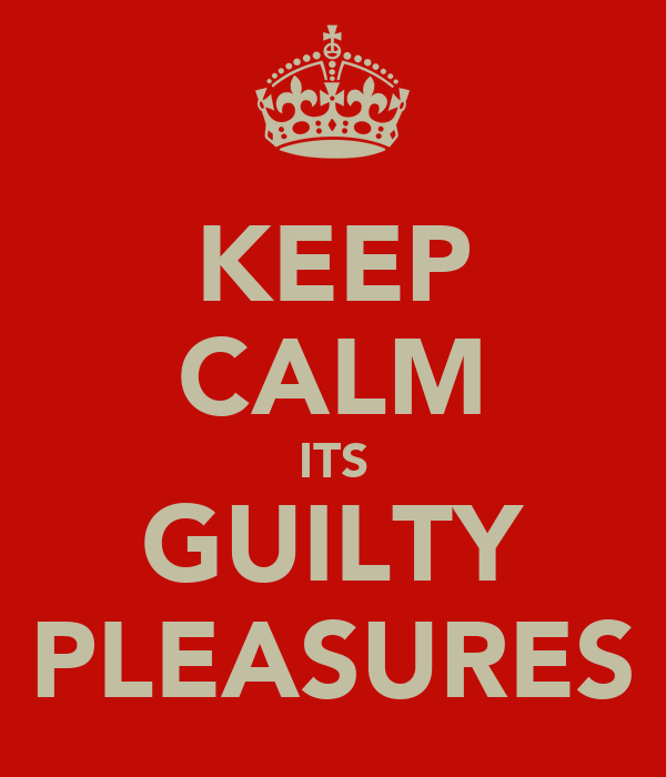 KEEP CALM ITS GUILTY PLEASURES