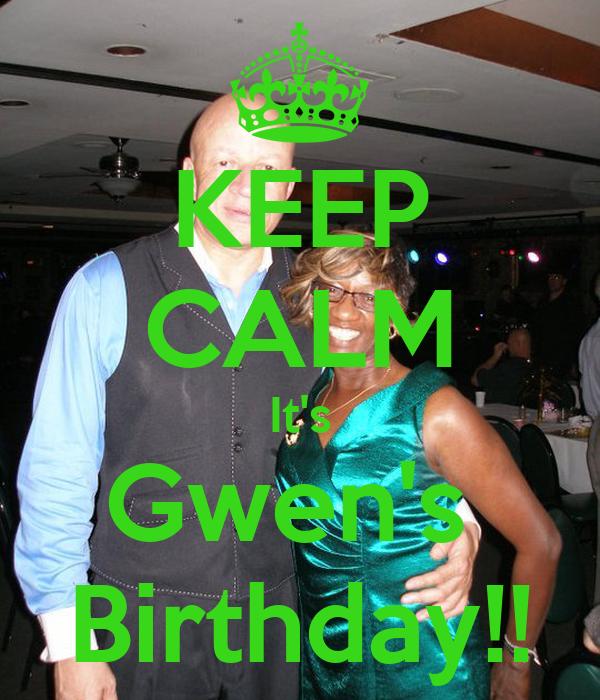 KEEP CALM It's Gwen's  Birthday!!