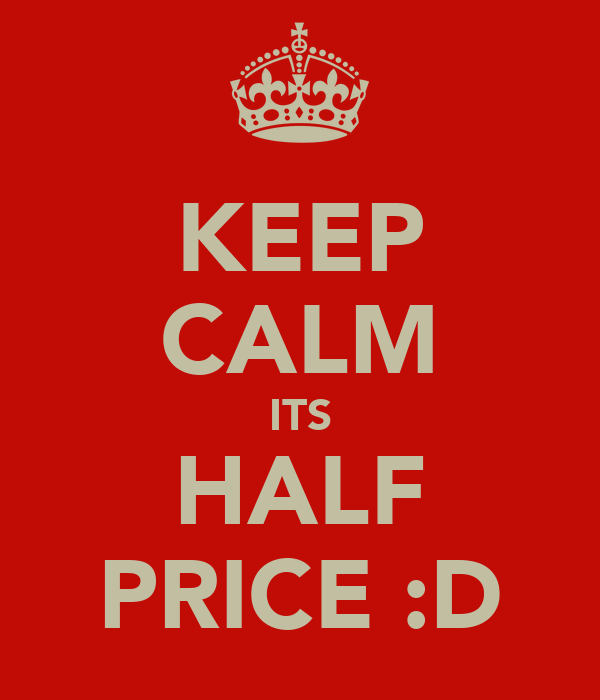 KEEP CALM ITS HALF PRICE :D