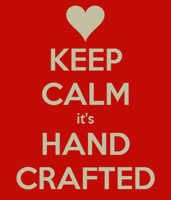 KEEP CALM it's HAND CRAFTED