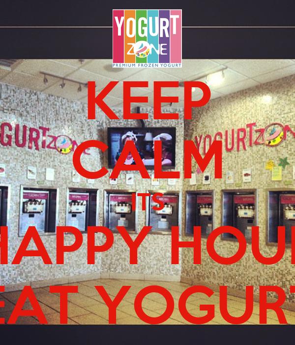 KEEP CALM ITS HAPPY HOUR EAT YOGURT