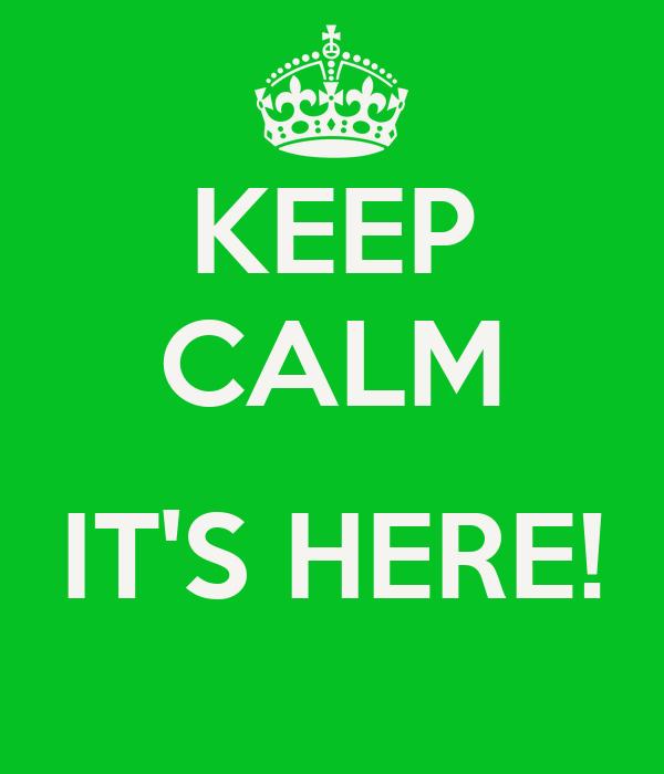keep-calm-its-here--4.jpg