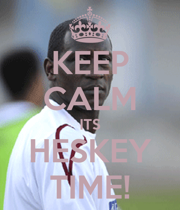 KEEP CALM ITS HESKEY TIME!