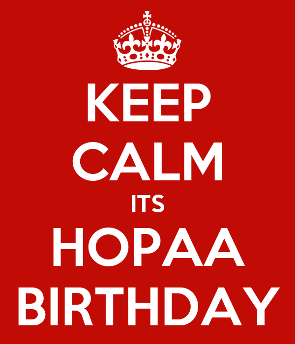KEEP CALM ITS HOPAA BIRTHDAY