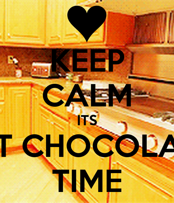 KEEP CALM ITS HOT CHOCOLATE  TIME