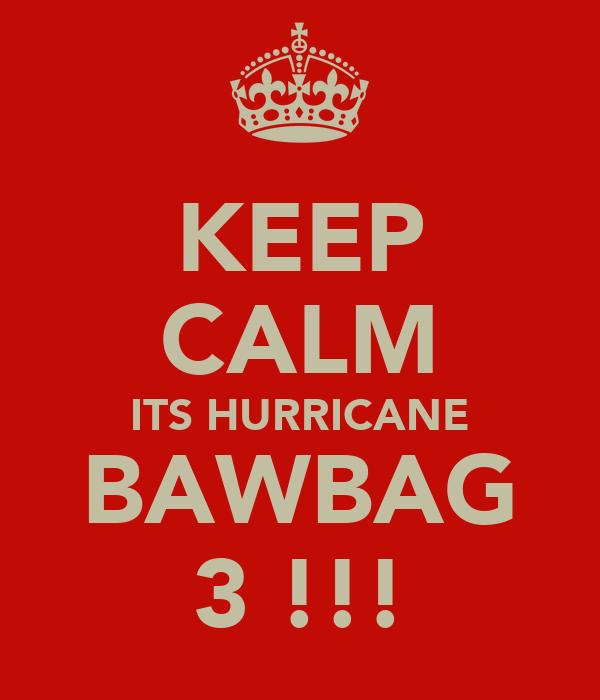 KEEP CALM ITS HURRICANE BAWBAG 3 !!!