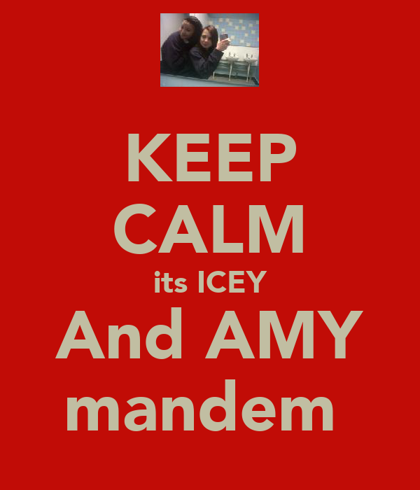 KEEP CALM its ICEY And AMY mandem
