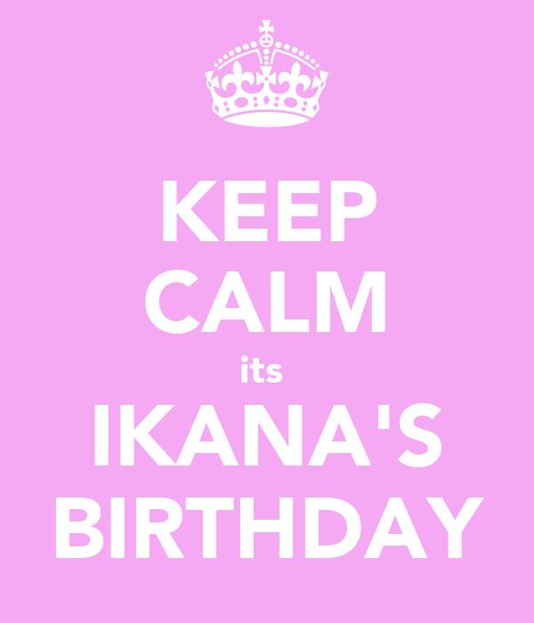 KEEP CALM its  IKANA'S BIRTHDAY