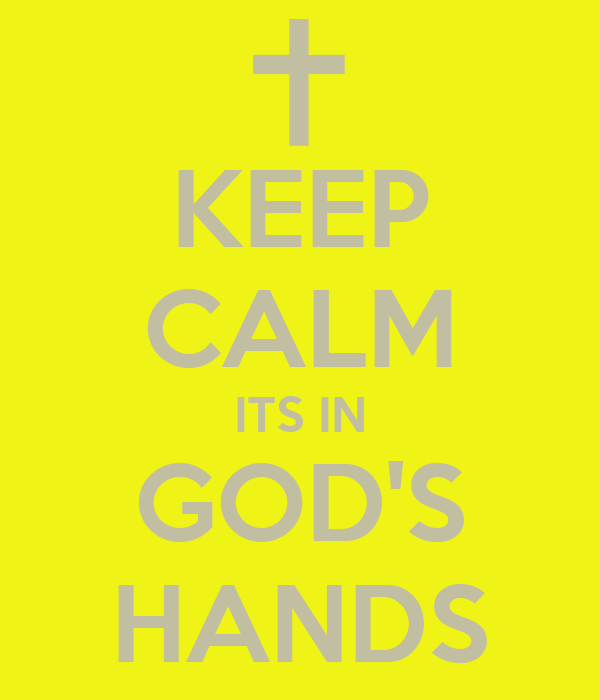 KEEP CALM ITS IN GOD'S HANDS