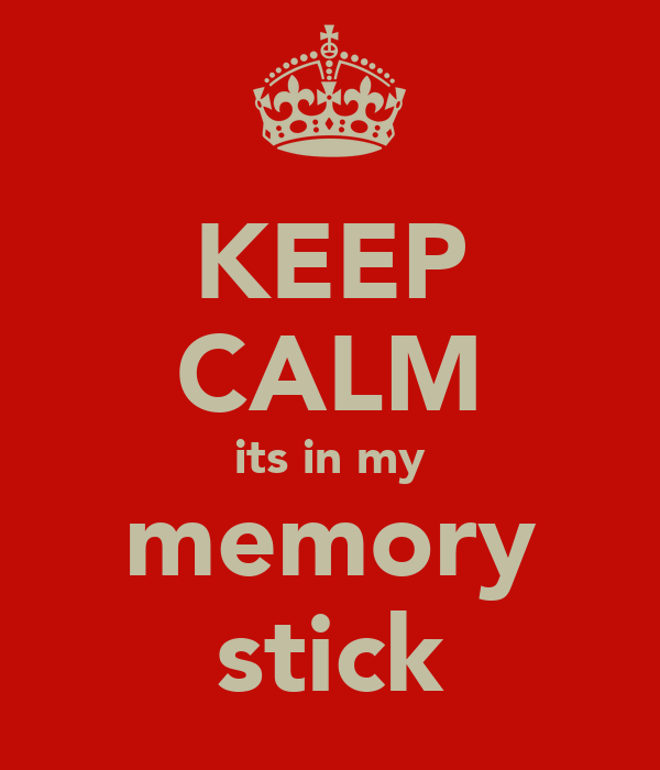 KEEP CALM its in my memory stick
