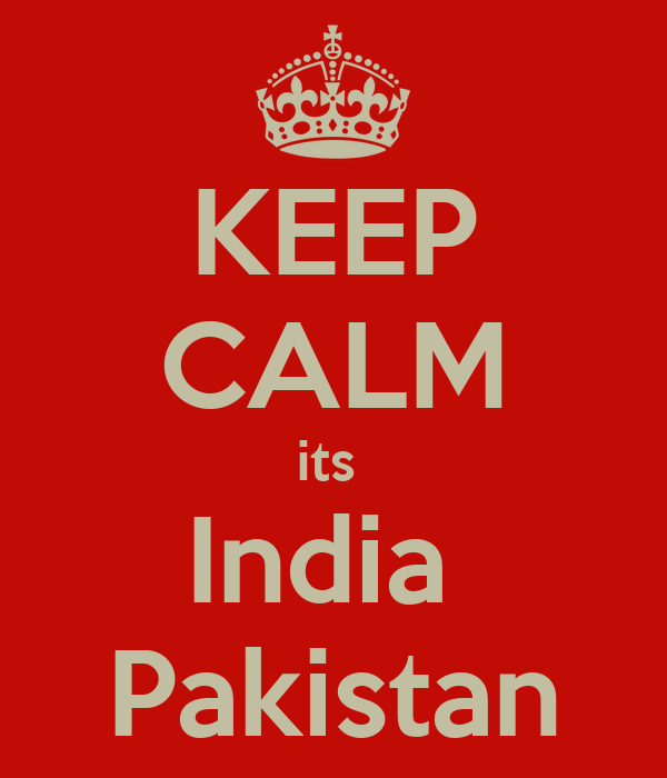 KEEP CALM its  India  Pakistan