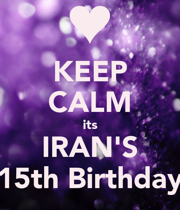 KEEP CALM its IRAN'S 15th Birthday
