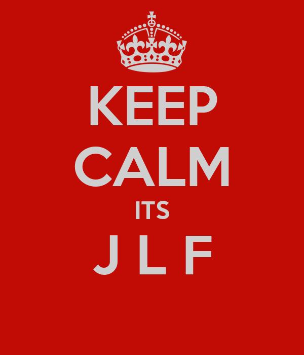 KEEP CALM ITS J L F
