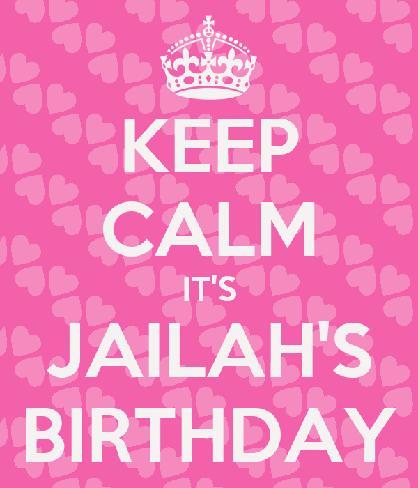 KEEP CALM IT'S JAILAH'S BIRTHDAY